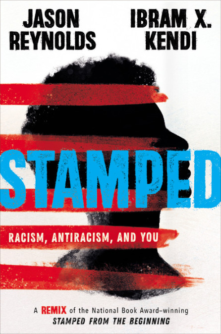 Stamped: Racism, Antiracism, and You: A Remix of the National Book Award–Winning Stamped from the Beginning