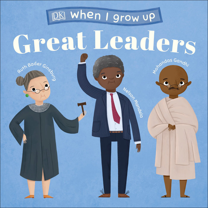When I Grow Up...Great Leaders: Kids Like You that Became Inspiring Leaders